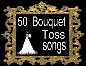 50 bouquet toss songs