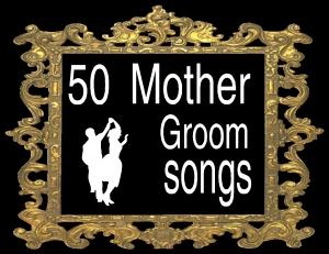 50 mother groom songs